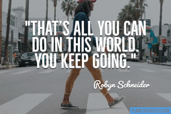 Keep going is all you can do in this world quote