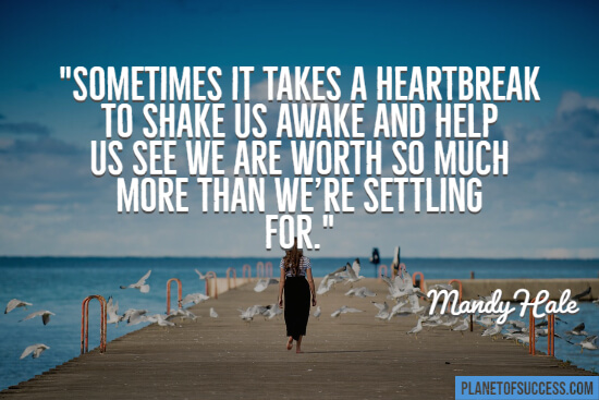 Sometimes it takes a heartbreak to shake us awake quote