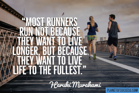 Most runners run because they want to live life to the fullest quote