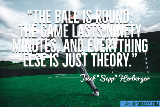 The ball is round quote