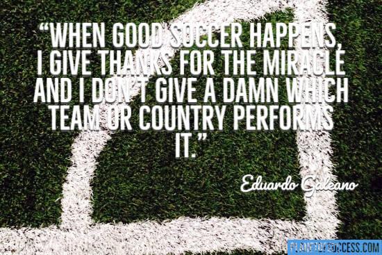 When good soccer happens I give thanks quote