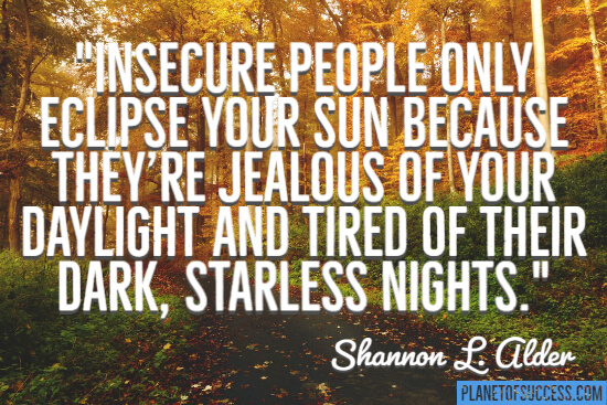 Insecure people only eclipse your sun quote