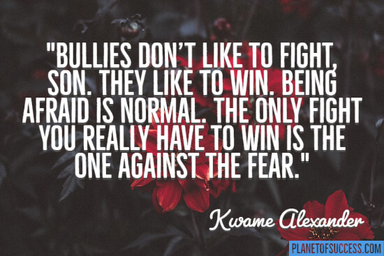 Bullies don't like to fight quote
