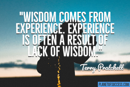 Wisdom comes from experience quote