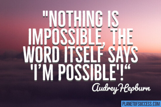 Nothing is impossible quote