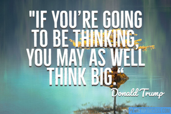 If you're going to be thinking you may as well think big quote