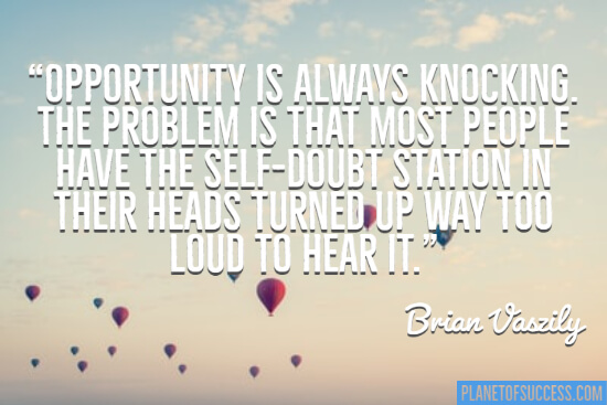 Opportunity is always knocking quote