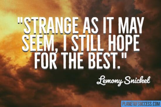 I still hope for the best