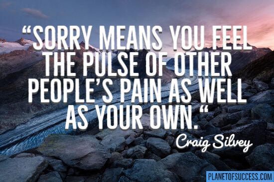 Sorry means you feel other people's pain quote