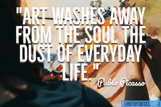 Art washes away from the soul the dust of everyday life quote