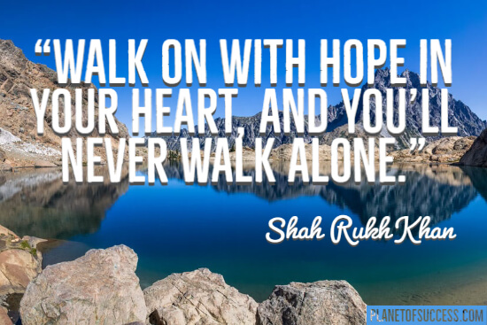 Walk on with hope in your heart quote