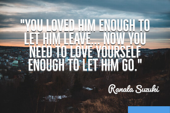 Love yourself enough to let him go