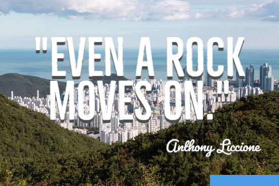 Even a rock moves on