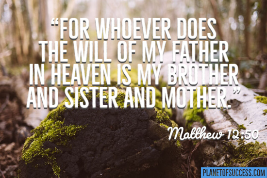 For whoever does the will of my father in heaven is my brother quote