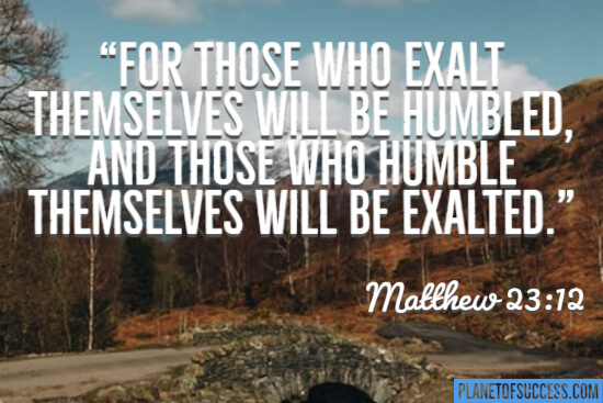 For those who exalt themselves will be humbled quote