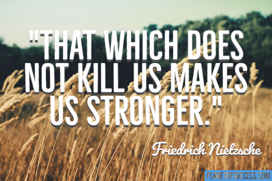 That which does not kill us makes us stronger quote