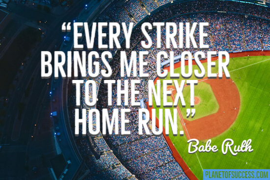 Closer to the next home run quote