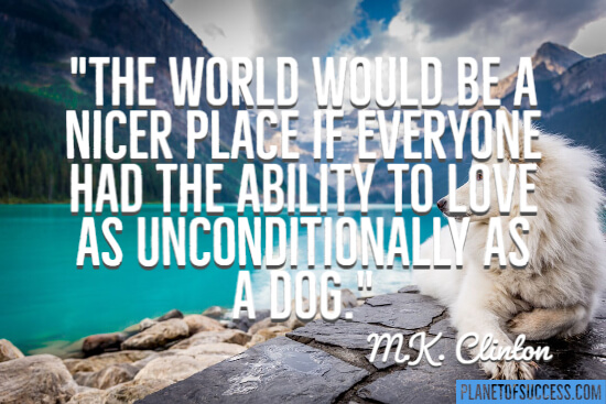 Love as unconditionally as a dog quote