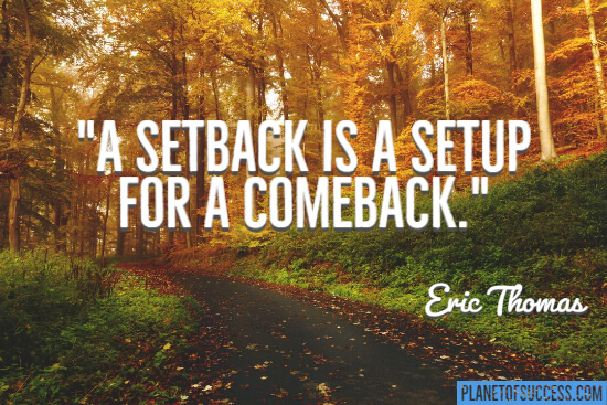 A setback is a set up for a comeback