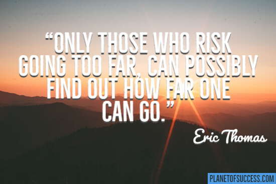 Only those who risk going too far quote