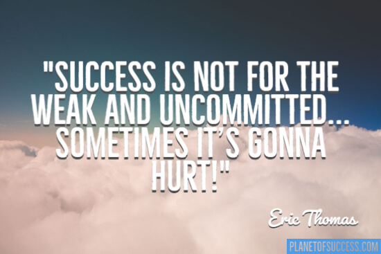 Success is not for the weak