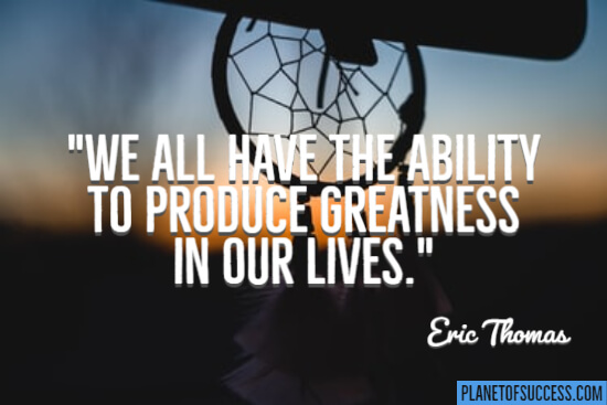 The ability to produce greatness