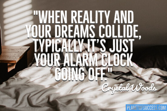 When reality and your dreams collide quote