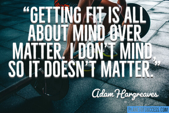 Getting fit is all about mind over matter quote