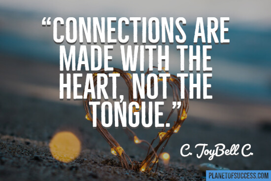Connections are made with the heart quote