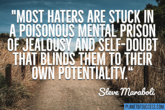 Most haters are stuck in a poisonous mental prison quote