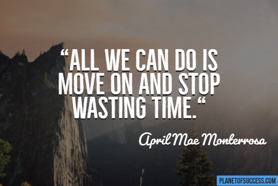 Move on and stop wasting time quote