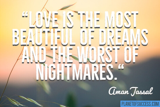 Love is the most beautiful of dreams