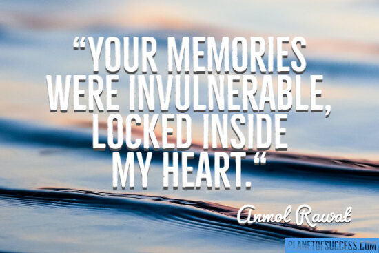 Your memories were invulnerable