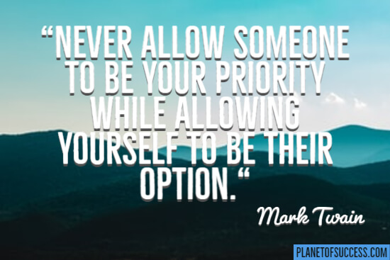 Never allow someone to be your priority