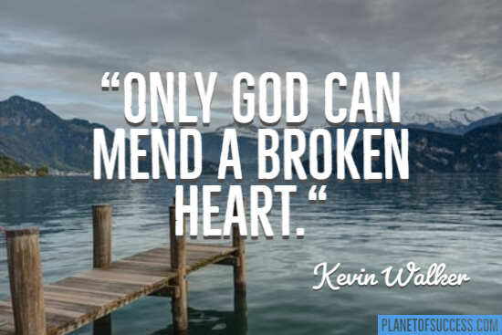 Only God can mend a broken heart