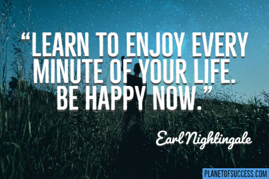Learn to enjoy every minute of your life quote