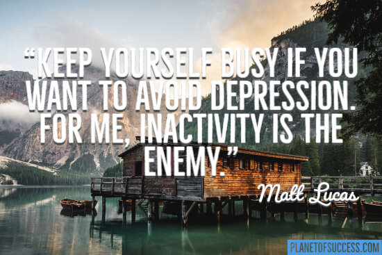 Keep yourself busy if you want to avoid depression quote