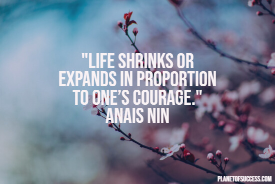 Life expands with courage quote