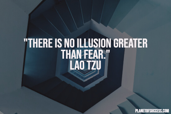 Overcoming fear quote about the illusion of fear