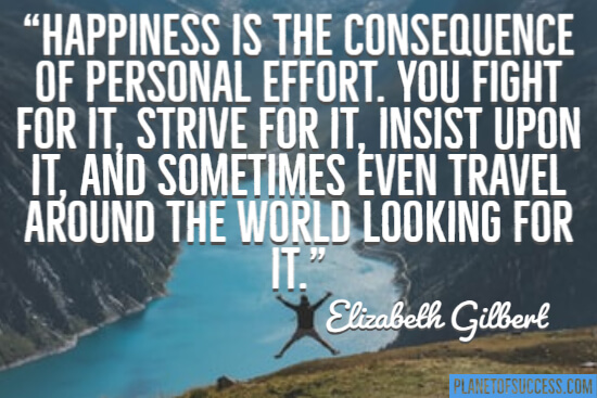 Happiness is the consequence of personal effort quote