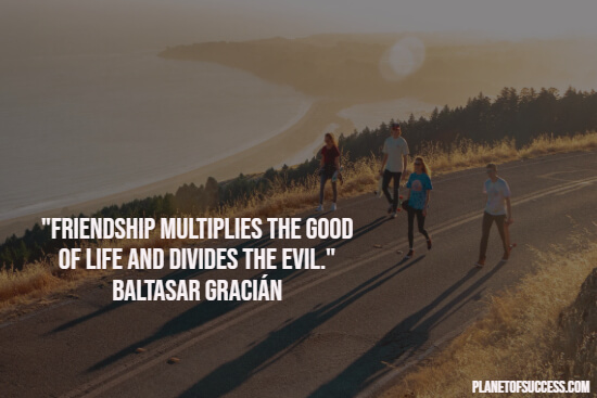 Friendship multiplies the good of life quote