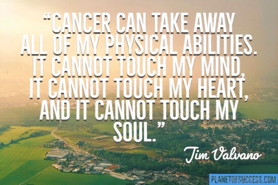 Cancer can take away all of my physical abilities quote