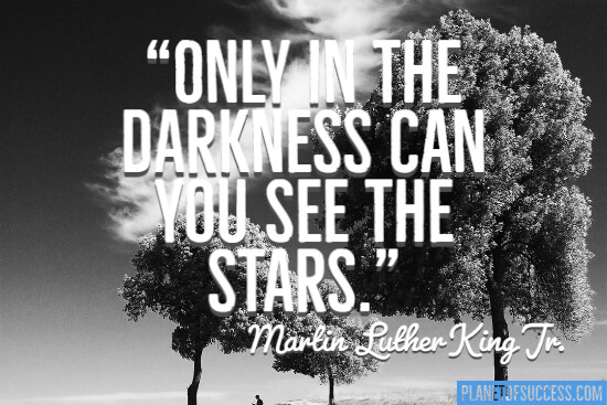 Only in the darkness can you see the stars quote