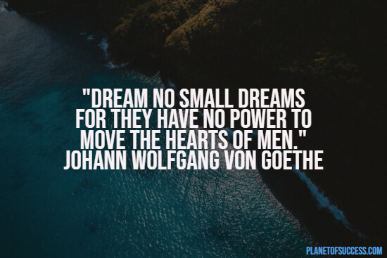 Dreaming small dreams quote