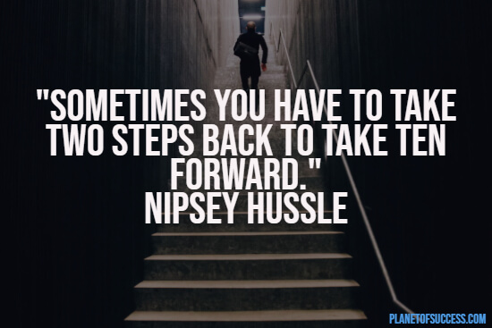 Taking 10 steps forward quote by Nipsey Hussle