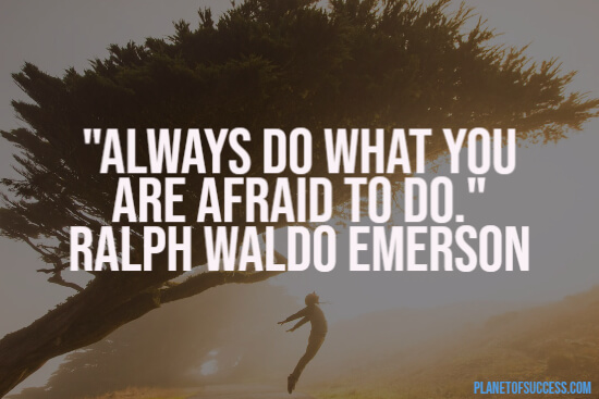 Doing what you are afraid of quote