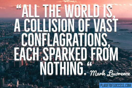 A collusion of vast conflagrations quote