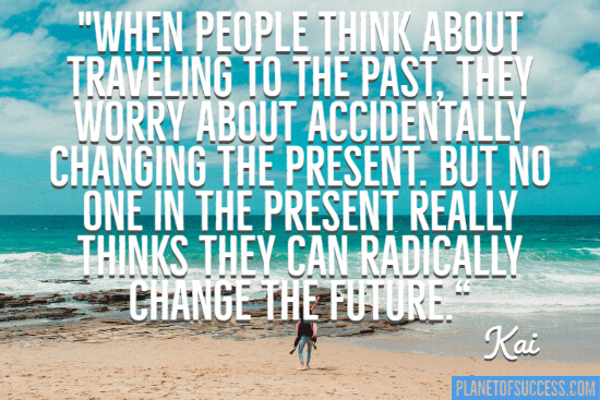 Radically changing the future quote