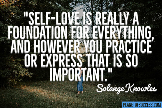Self-love is really a foundation for everything