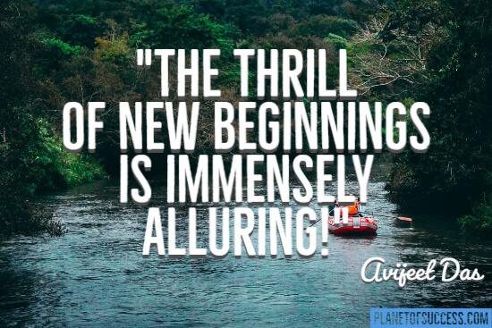 The thrill of new beginnings